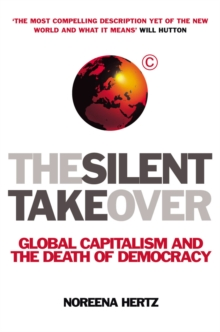 The Silent Takeover : Global Capitalism and the Death of Democracy, Paperback