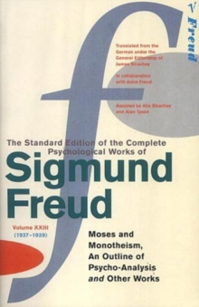 "The Complete Psychological Works of Sigmund Freud : ""Moses and Monotheism"", ""An Outline Pf Psycho-analysis"" and Other Works Vol.23, Paperback"