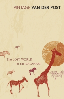 The Lost World of the Kalahari : With 'The Great and the Little Memory', Paperback