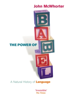The Power of Babel : A Natural History of Language, Paperback Book