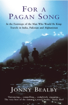 For a Pagan Song : In the Footsteps of the Man Who Would be King - Travels in India, Pakistan and Afghanistan, Paperback Book