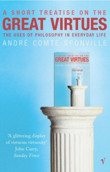 A Short Treatise on Great Virtues : The Uses of Philosophy in Everyday Life, Paperback