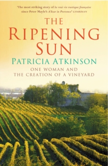The Ripening Sun : One Woman and the Creation of a Vineyard, Paperback