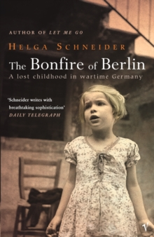 The Bonfire of Berlin : A Lost Childhood in Wartime Germany, Paperback