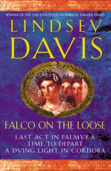 "Falco on the Loose : ""Last Act in Palmyra"", ""Time to Depart"", ""A Dying Light in Corduba"", Paperback"