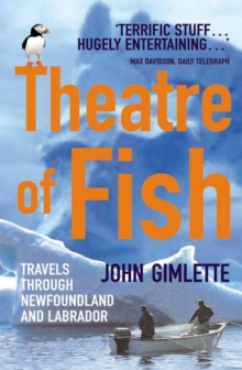 Theatre of Fish : Travels Through Newfoundland and Labrador, Paperback Book