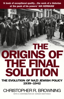The Origins of the Final Solution : The Evolution of Nazi Jewish Policy September 1939-March 1942, Paperback
