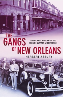 The Gangs of New Orleans : An Informal History of the French Quarter Underworld, Paperback