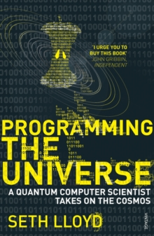 Programming the Universe : A Quantum Computer Scientist Takes on the Cosmos, Paperback