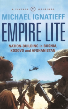 Empire Lite : Nation Building in Bosnia, Kosovo, Afghanistan, Paperback Book