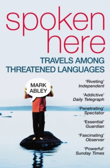 Spoken Here : Travel among Threatened Languages, Paperback