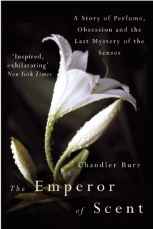 The Emperor of Scent : A Story of Perfume, Obsession and the Last Mystery of the Senses, Paperback