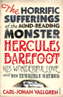 The Horrific Sufferings of the Mind-Reading Monster Hercules Barefoot : His Wonderful Love and His Terrible Hatred, Paperback Book