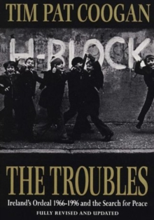 The Troubles : Ireland's Ordeal 1966-1995 and the Search for Peace, Paperback