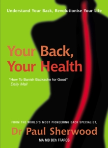 Your Back, Your Health : Understand Your Back, Revolutionise Your Life, Paperback Book