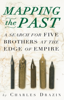 Mapping the Past : A Search for Five Brothers at the Edge of Empire, Paperback Book