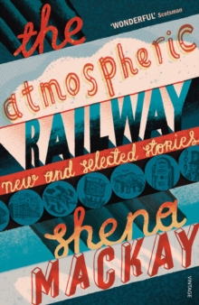 The Atmospheric Railway : New and Selected Stories, Paperback