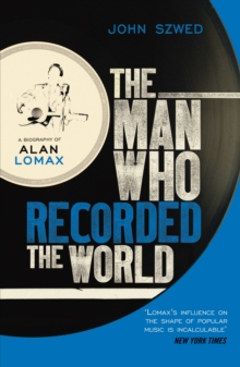 The Man Who Recorded the World : A Biography of Alan Lomax, Paperback