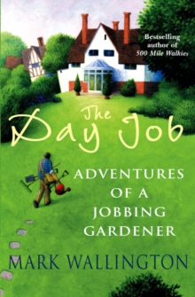The Day Job : Adventures of a Jobbing Gardener, Paperback