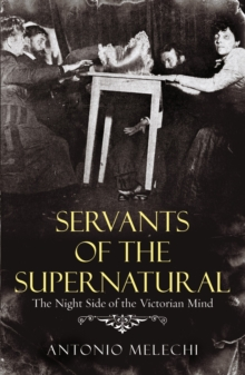 Servants of the Supernatural : The Night Side of the Victorian Mind, Paperback