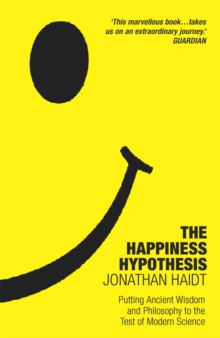 The Happiness Hypothesis : Putting Ancient Wisdom to the Test of Modern Science, Paperback Book