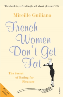 French Women Don't Get Fat : The Secret of Eating for Pleasure, Paperback
