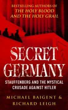 Secret Germany : Claus Von Stauffenberg and the Mystical Crusade Against Hitler, Paperback Book