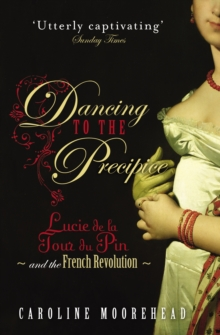 Dancing to the Precipice : Lucie De La Tour Du Pin and the French Revolution, Paperback