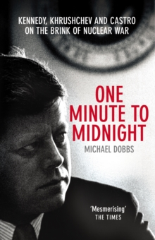 One Minute To Midnight : Kennedy, Khrushchev and Castro on the Brink of Nuclear War, Paperback Book