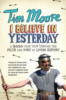 I Believe in Yesterday : A 2000 Year Tour Through the Filth and Fury of Living History, Paperback