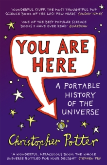 You Are Here : A Portable History of the Universe, Paperback