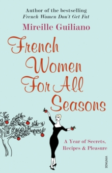 French Women for All Seasons : A Year of Secrets, Recipes and Pleasure, Paperback