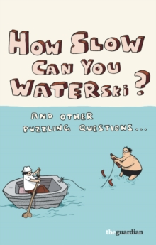 How Slow Can You Waterski? : .and Other Puzzling Questions, Paperback Book