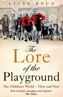 The Lore of the Playground : The Children's World - Then and Now, Paperback Book