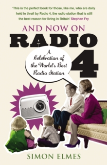 And Now on Radio 4 : A Celebration of the World's Best Radio Station, Paperback
