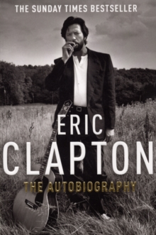 Eric Clapton : The Autobiography, Paperback Book