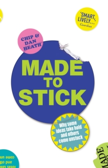 Made to Stick : Why some ideas take hold and others come unstuck, Paperback Book