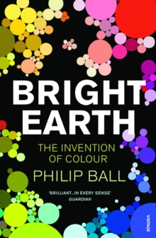 Bright Earth : The Invention of Colour, Paperback