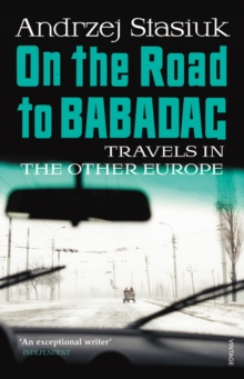 On the Road to Babadag : Travels in the Other Europe, Paperback