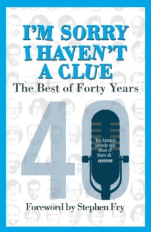 I'm Sorry I Haven't a Clue: the Best of Forty Years, Paperback