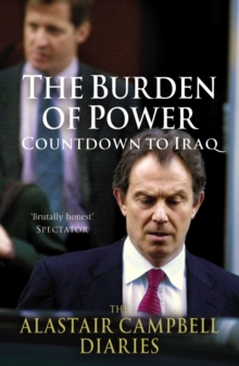 The Burden of Power : Countdown to Iraq - the Alastair Campbell Diaries Volume 4, Paperback