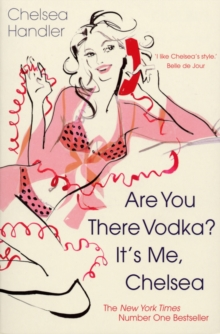 Are You There Vodka? It's Me, Chelsea, Paperback