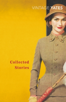 The Collected Stories of Richard Yates, Paperback