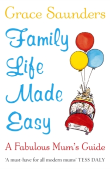 Family Life Made Easy : A Fabulous Mum's Guide, Paperback
