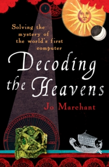 Decoding the Heavens : Solving the Mystery of the World's First Computer, Paperback