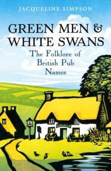 Green Men & White Swans : The Folklore of British Pub Names, Paperback Book