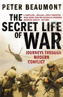 The Secret Life of War : Journeys Through Modern Conflict, Paperback