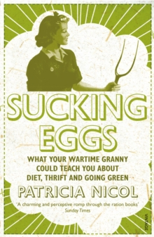 Sucking Eggs : What Your Wartime Granny Could Teach You About Diet, Thrift and Going Green, Paperback Book