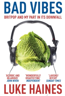 Bad Vibes : Britpop and My Part in Its Downfall, Paperback