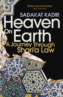 Heaven on Earth : A Journey Through Shari'a Law, Paperback Book